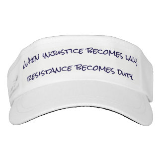 """When injustice becomes law, resistance..."" Visor"