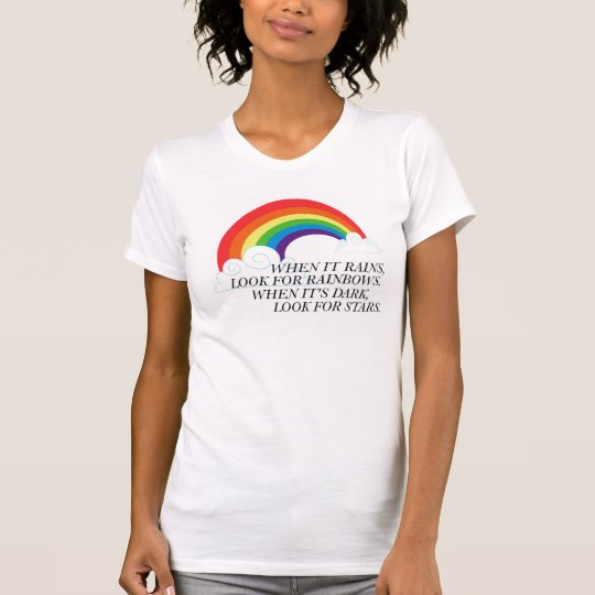When it rains, look for rainbows T-Shirt
