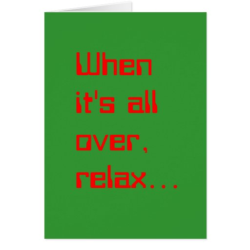 When it's all over, relax... cards