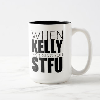 When Kelly Is Singing You.. Two-Tone Coffee Mug