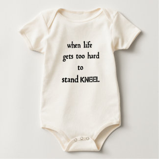 when life gets too hard to stand kneel baby bodysuit