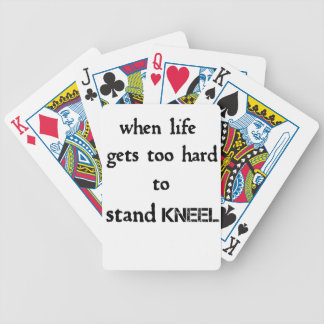when life gets too hard to stand kneel bicycle playing cards