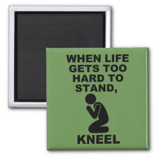 When Life Gets Too Hard To Stand Kneel Christian Magnet