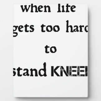 when life gets too hard to stand kneel plaque