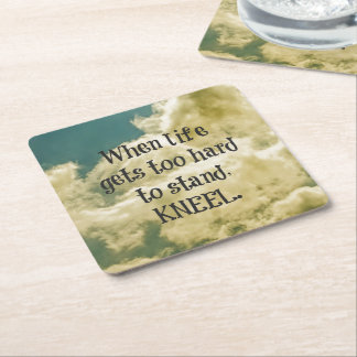 When Life gets too hard to stand, Kneel Quote Square Paper Coaster