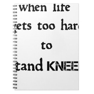 when life gets too hard to stand kneel spiral notebook