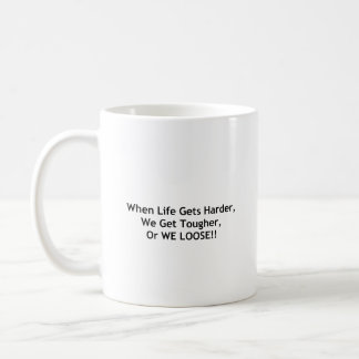 When Life Gets Tough Coffee Mug