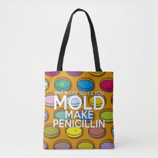 WHEN LIFE GIVE YOU MOLD MAKE PENECILLIN TOTE BAG