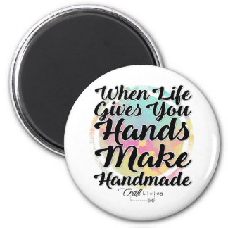 When Life Gives You Hands, Make Handmade 2 Inch Round Magnet