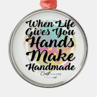 When Life Gives You Hands, Make Handmade Metal Ornament