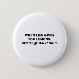 WHEN LIFE GIVES YOU LEMONS - GET TEQUILA AND SALT  2 INCH ROUND BUTTON