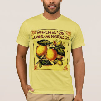 when life gives you lemons grab tequila and salt T-Shirt