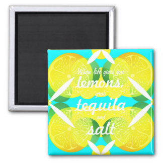 When life gives you lemons grab tequila & salt magnet