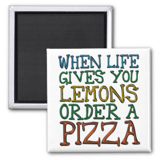 When Life Gives You Lemons Order A Pizza Square Magnet