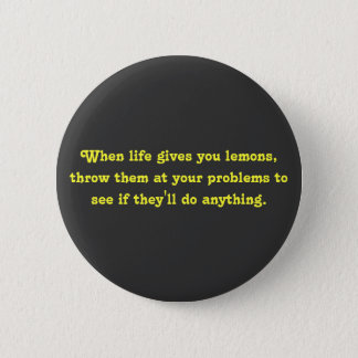 When life gives you lemons, throw them at your ... 2 inch round button
