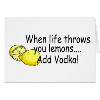 When Life Throws You Lemons Add Vodka Card