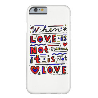 """""""When Love is Not Madness, It is Not Love"""" Barely There iPhone 6 Case"""