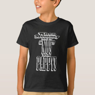 When Mommy Says No, Ask Pappy T-Shirt