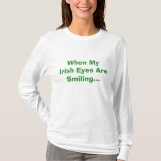 When My Irish Eyes Are Smiling... T-Shirt