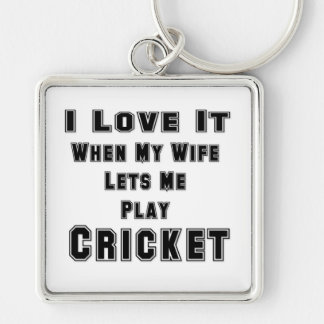 When My Wife Lets Me Play Cricket Keychain