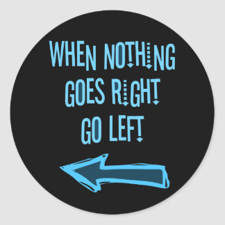 When nothing goes right, go left classic round sticker