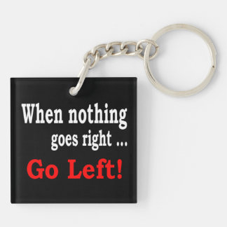 When Nothing Goes Right .. Go Left - Keychain