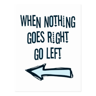 When nothing goes right, go left postcard