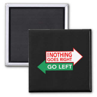 When Nothing Goes Right Go Left Square Magnet