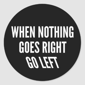 When Nothing Goes Right Go Left Sticker