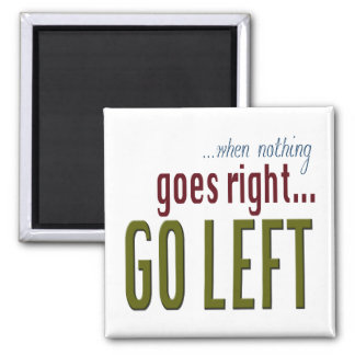 When Nothing Goes Right Go Left Text Magnet