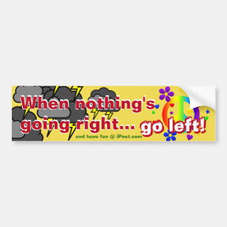 When nothing's going right... GO LEFT!!! Bumper Sticker