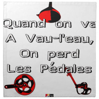 When one goes in Vau-L' water the Pedals are lost Napkin