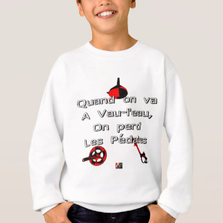 When one goes in Vau-L' water the Pedals are lost Sweatshirt