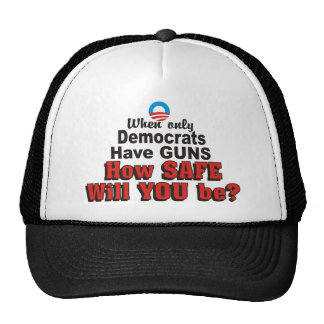 When only Democrats have guns How SAFE will YOU be Trucker Hat
