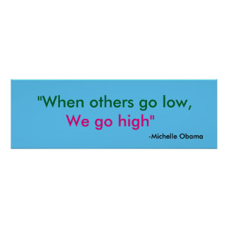 """When others go low, we go high"""" Michelle Obama Poster"""