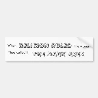 When, RELIGION RULED, the world, They called it... Bumper Sticker