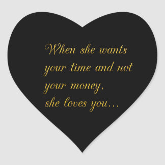 WHEN SHE WANTS YOUR TIME NOT YOUR MONEY THEN SHE L HEART STICKER