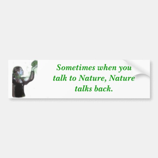 When Talking to Nature Bumper Sticker