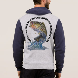 WHEN THE FISH ARE BITING NOTHING ELSE MATTERS HOODIE