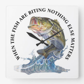 WHEN THE FISH ARE BITING NOTHING ELSE MATTERS SQUARE WALL CLOCK