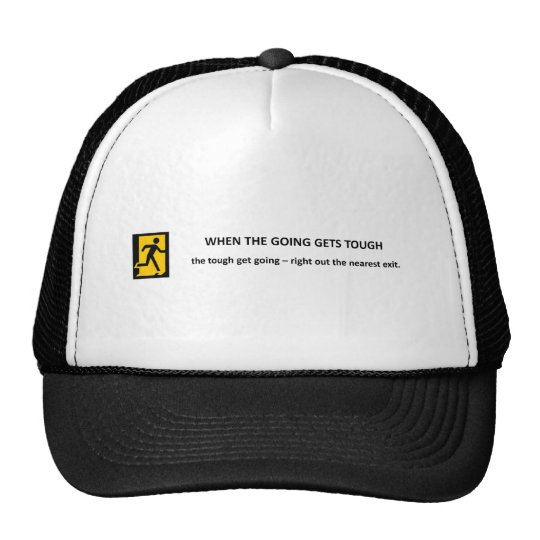 when-the-going-gets-tough-the-tough-get-going trucker hat