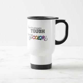 When the Going Gets Tough, the Tough Go COLOR! Travel Mug