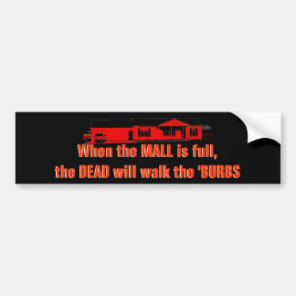 When the Mall is full... Bumper Sticker