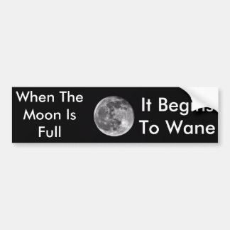 When the moon is full Bumper Sticker