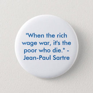 """When the rich wage war, it's the poor who die"" 2 Inch Round Button"
