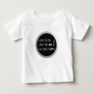 When The Time Is Right... Baby T-Shirt