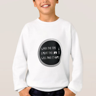 When The Time Is Right... Sweatshirt