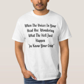 When The Voices In Your Head Are  Wondering Wha... T-shirt