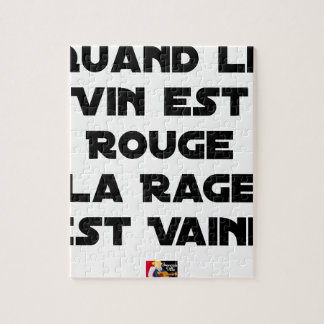 WHEN THE WINE IS RED, THE RAGE IS VAIN JIGSAW PUZZLE
