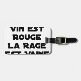 WHEN THE WINE IS RED, THE RAGE IS VAIN LUGGAGE TAG